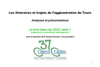 Les itinéraires et trajets de l'agglomération de Tours . Analyses et préconisations. Le livre blanc du CC37, tome 1, 2015.